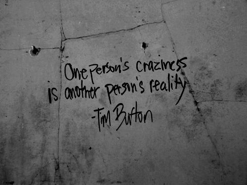 "One person's craziness is another person's reality."" ― Tim Burto(1020×850)"