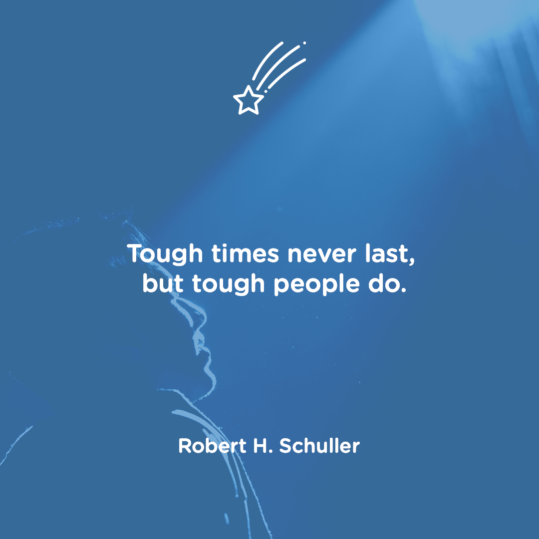 """Tough times never last, but tough people do."" – Robert H. Schuller (1080×1080)"