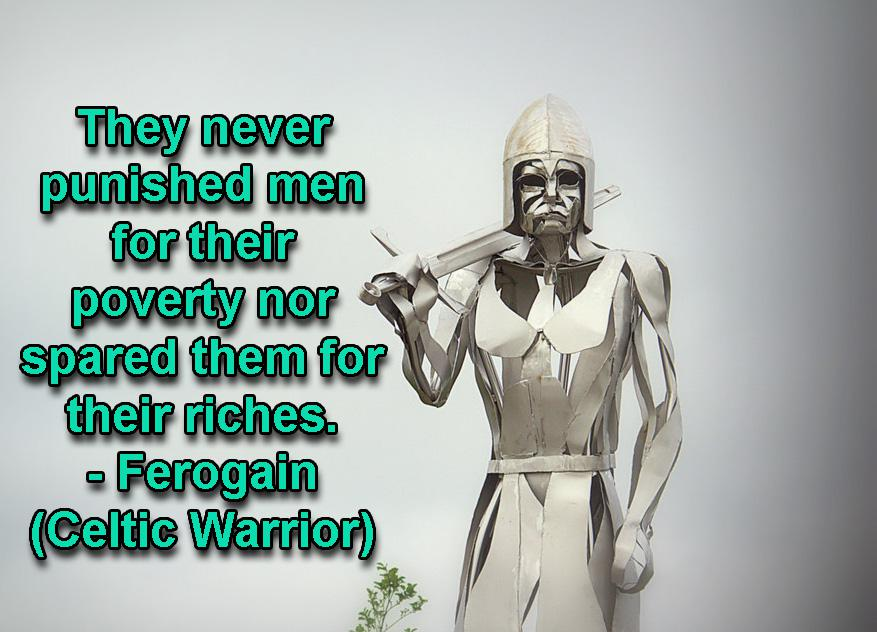 """They never punished men for their poverty nor spared them for their riches."" – Ferogain c.100 AD [OC][1024 × 682]"