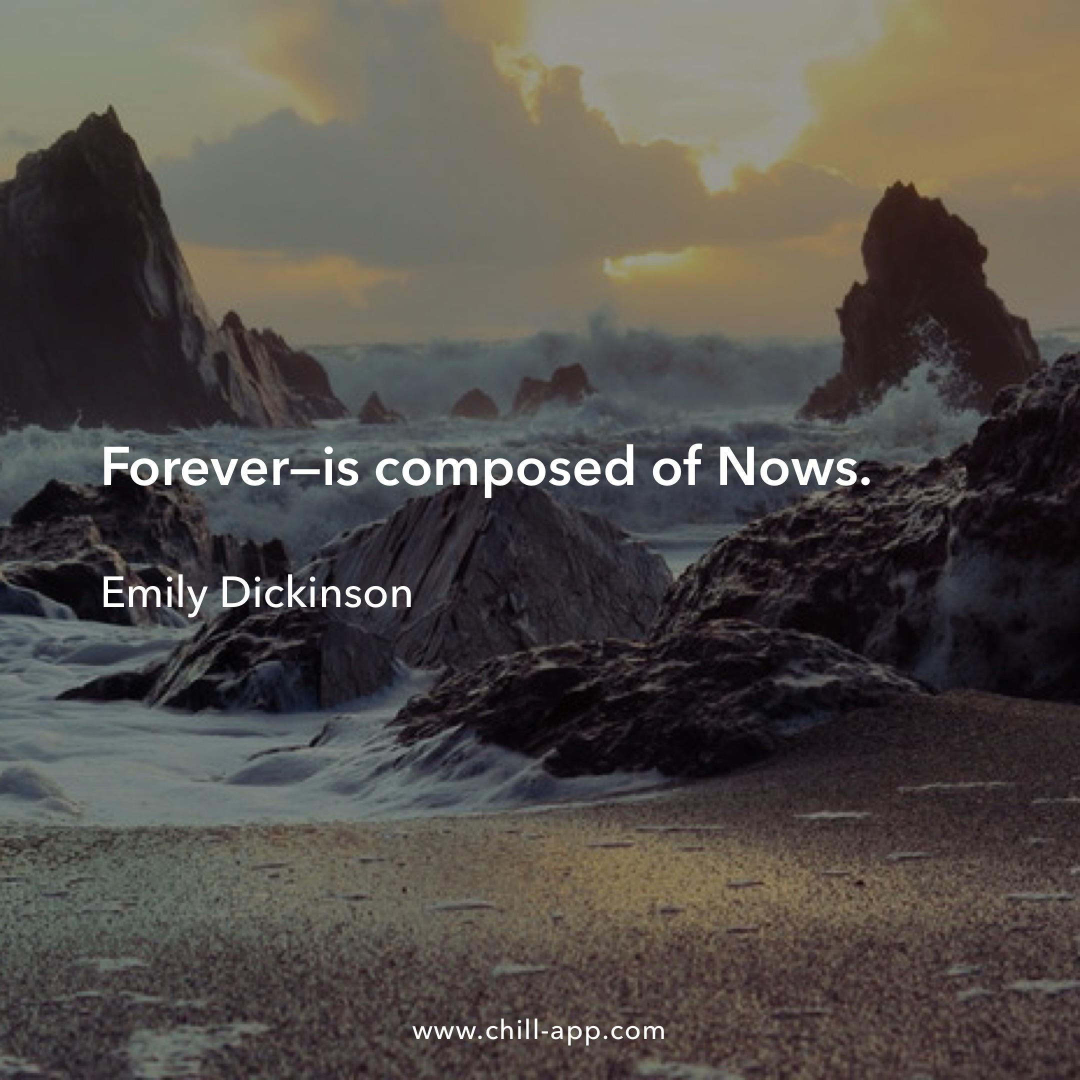 Forever – is composed of Nows. – Emily Dickinson [2160×2160]