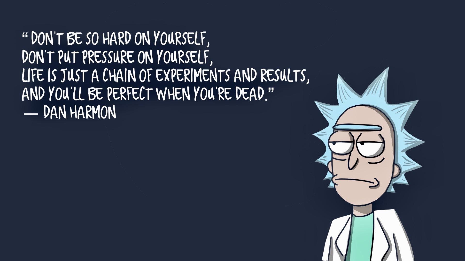 """Don't be so hard on yourself, don't put pressure on yourself, life is …."" ― Dan Harmon [1920×1080]"
