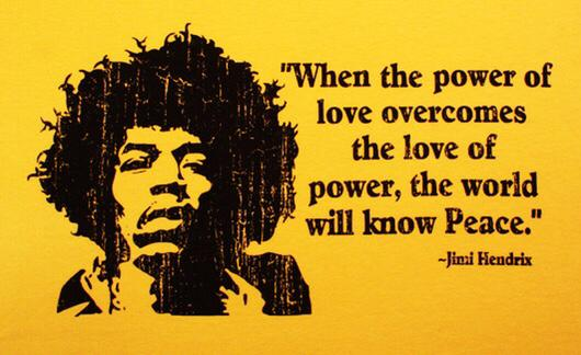 When the power of love overcomes the love of power, the world will know peace.- jimi hendrix(530×324)