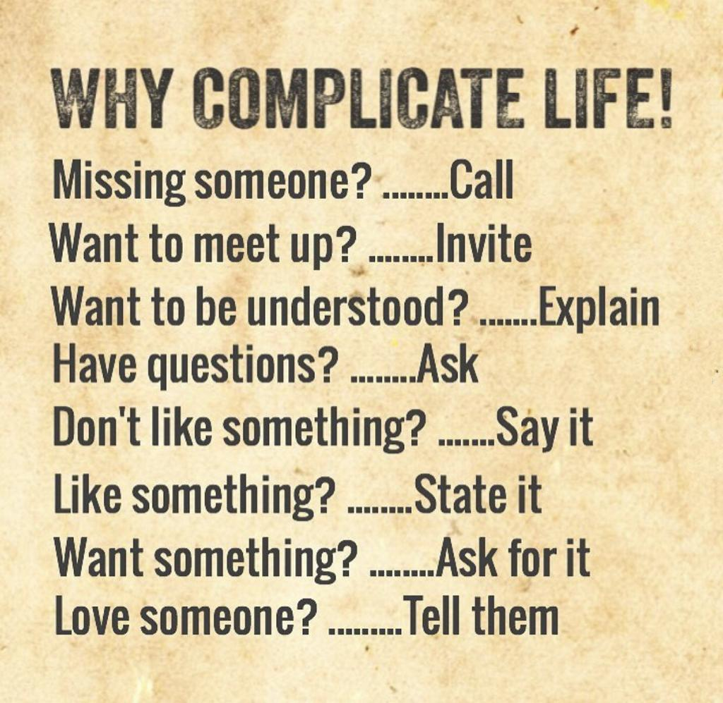 wnv ooMPneME l'IFE! Missing someone? -........Call Want to meet up?¢......._.lnvite Want to be understood?........Explain Have questions? .....;..Ask' Don'tlike something? ....... say it . Like something? ........ State it Want something? ........ Ask for it Love someone? ....,....Tell them https://inspirational.ly
