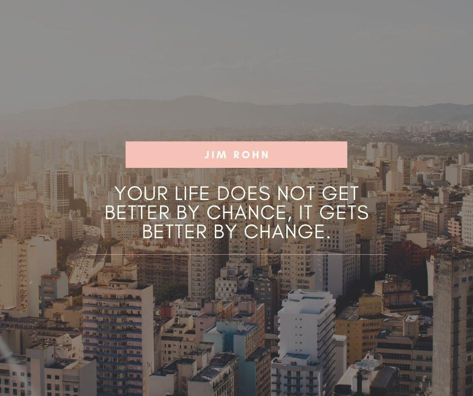 """Your life does not get better by chance, it gets better by change."" – Jim Rohn [940×788]"