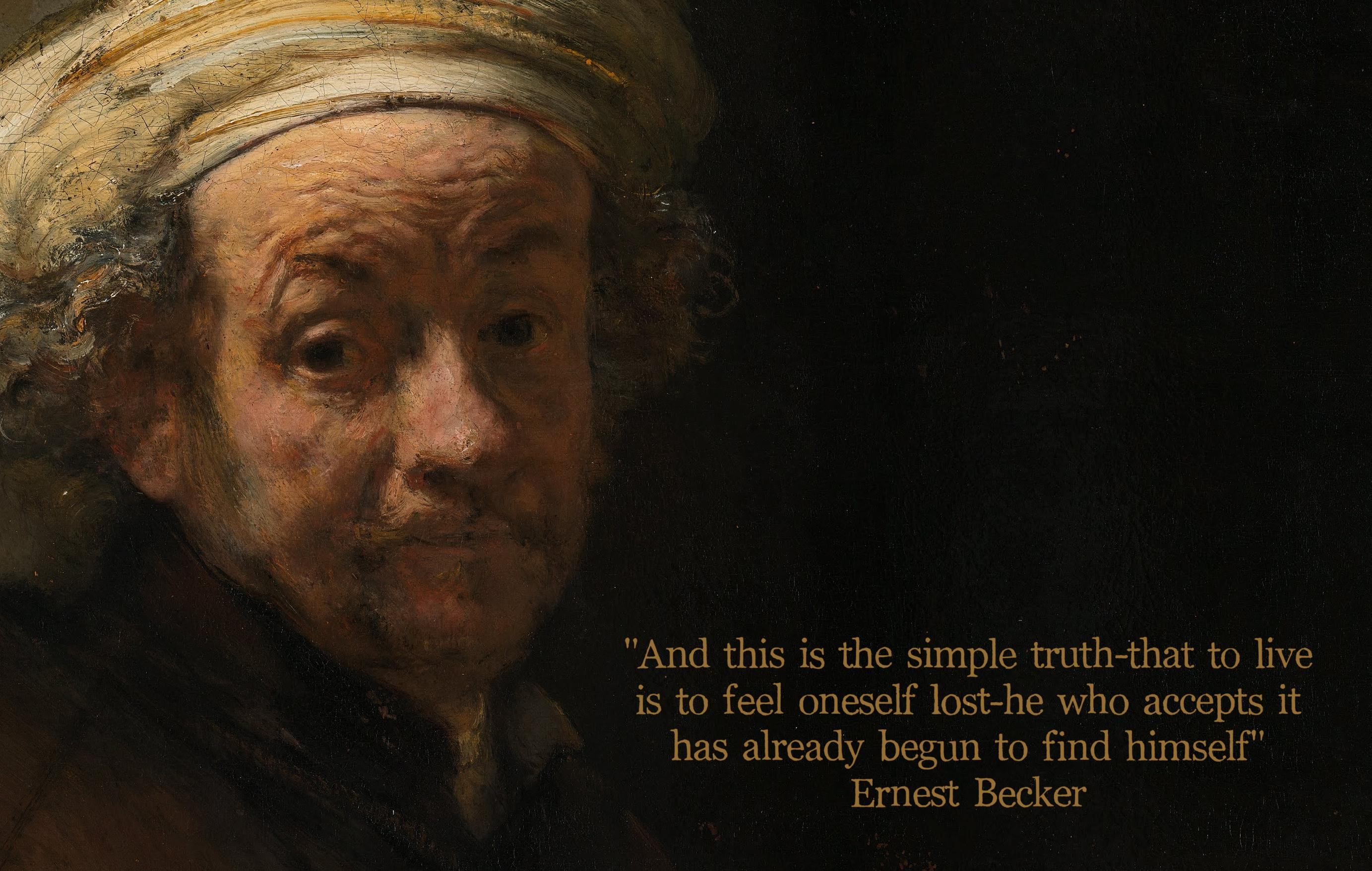 """And this is the simple truth-that to live is to feel oneself lost-he who accepts it has already begun to find himself"" – Ernest Becker [2766×1755]"
