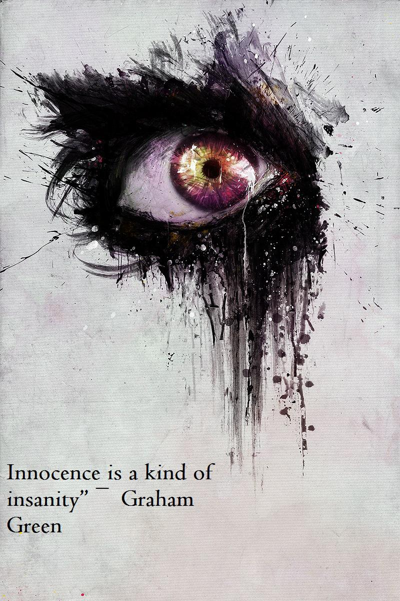 "Innocence is a kind of insanity"" ― Graham Green(850×1200)"