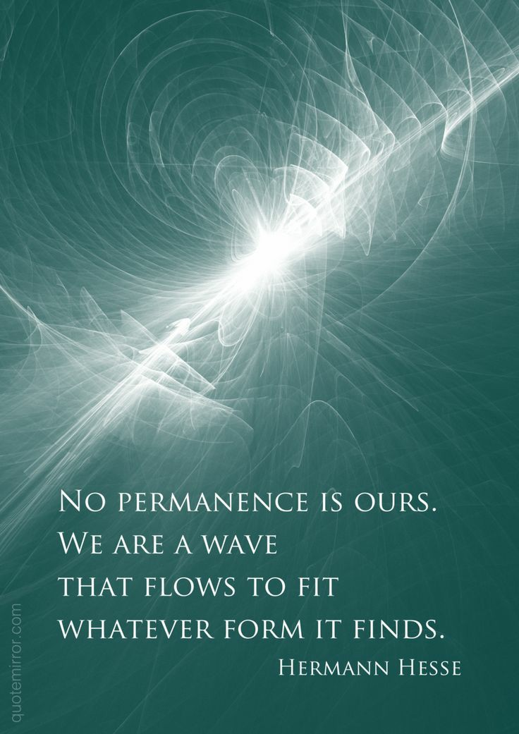 """No permanence is ours…""- Hermann Hesse [736×1041]"