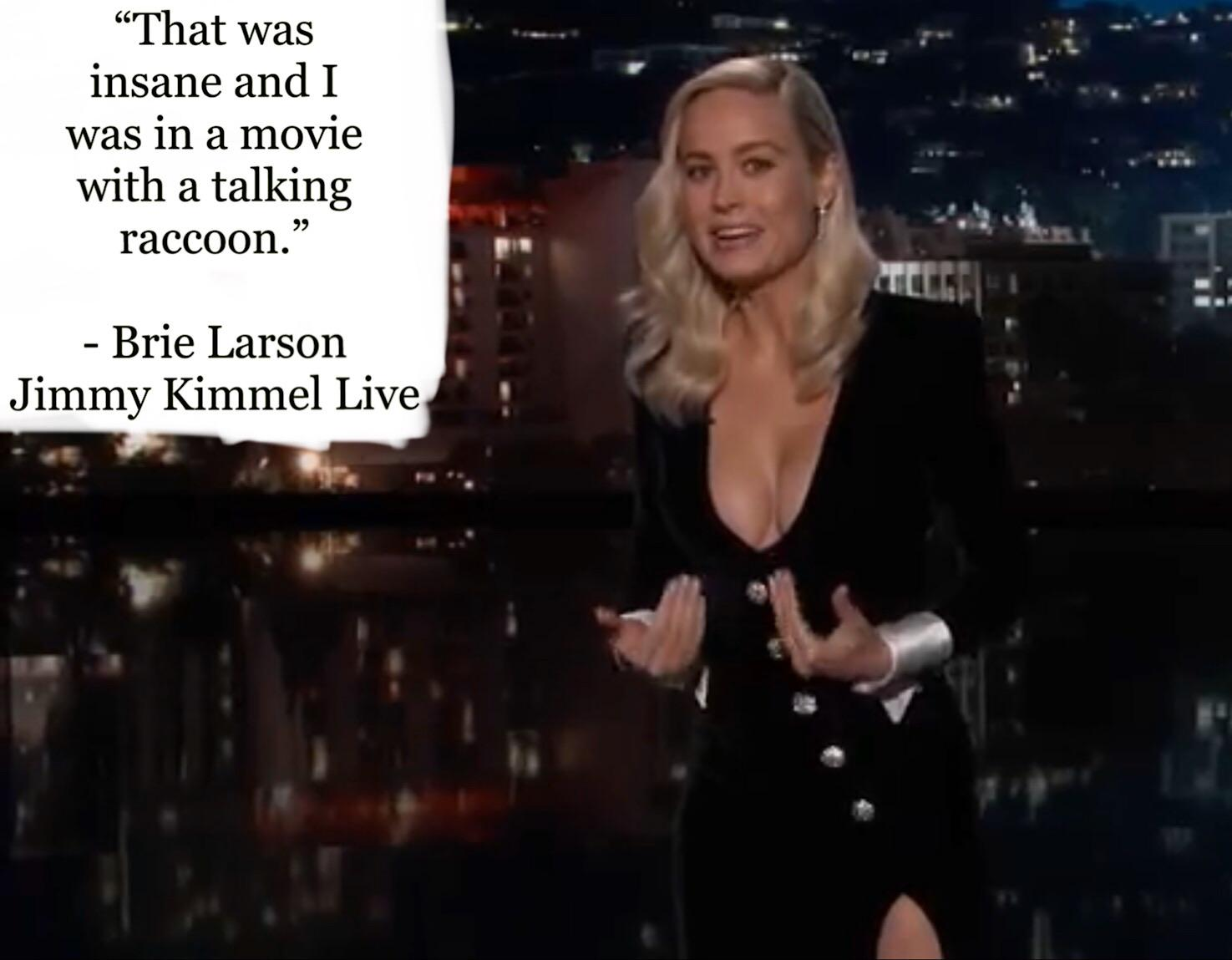 """That was insane and I was in a movie with a talking raccoon."" — Brie Larson Jimmy https://inspirational.ly"