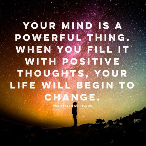 """Your Mind Is A Powerful Thing When You Fill It With Positive Thoughts, Your Life Will Begin To Change."" – Anon [500×500]"
