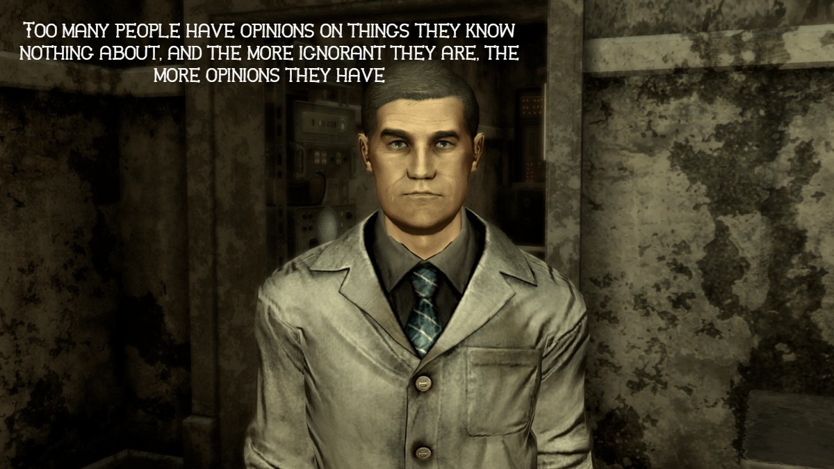 """Too many people have opinions on things they know nothing about, and the more ignorant they are, the more opinions they have""- Thomas Hildern from Fallout: New Vegas [1200×675]"