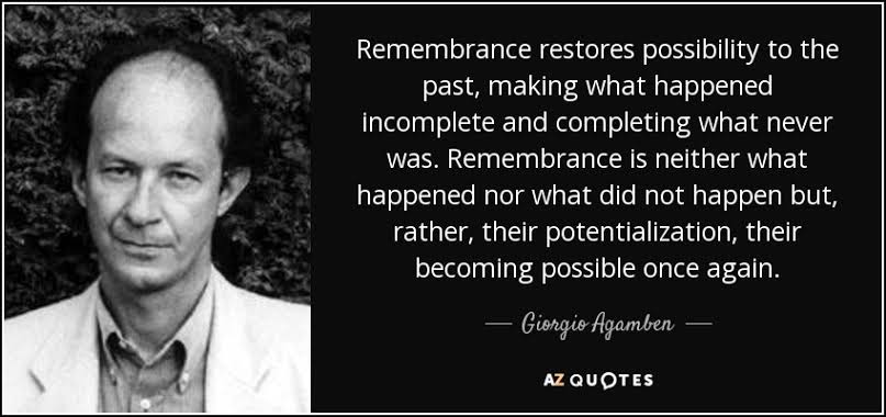 """Rememberance restores possibility the the past, making what happened incomplete…"" – Giorgio Agamben [807×380]"