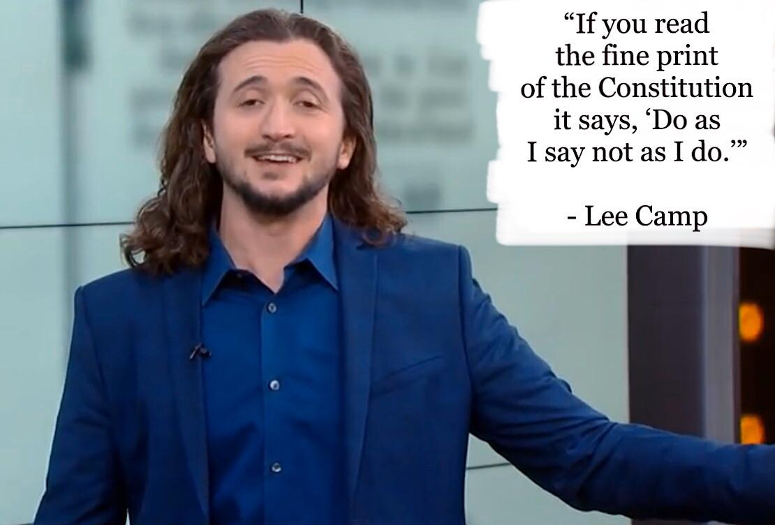 """If you read the fine print of the Constitution……."" – Lee Camp [1110 x 752]"