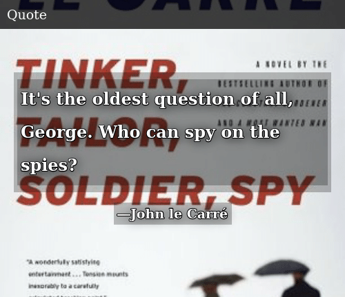 "It's the oldest question of all, George. Who can spy on the spies?"" ― John le Carré(750×1020)"