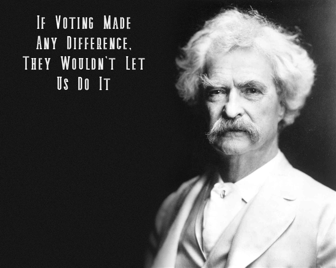 """If voting made any difference, they wouldn't let us do it"" – Mark Twain [1280 x 1024]"
