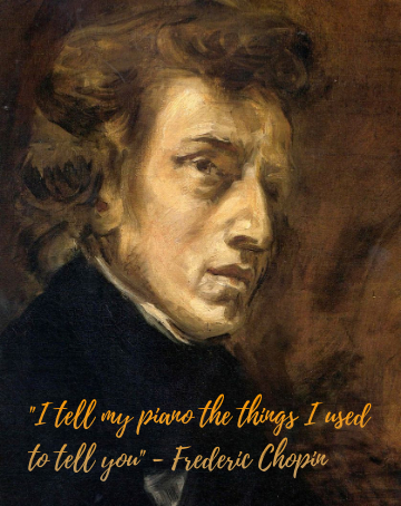 """I tell my piano the things I used to tell you"" – Frédéric Chopin 360×454"