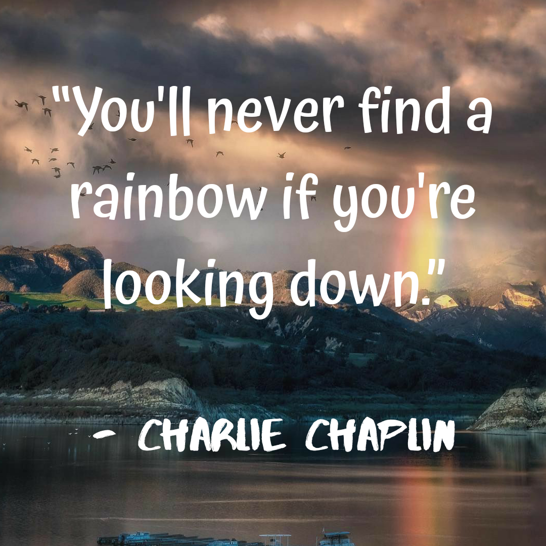 """You'll never find a rainbow if you're looking down."" – Charlie Chaplin [1080×1080]"