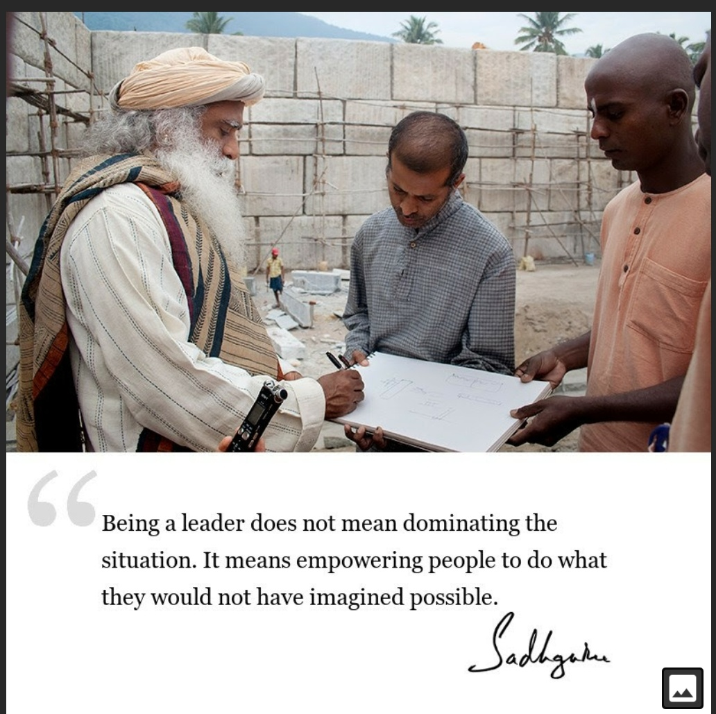 """Being a leader does not mean dominanting the situation. It means empowering people to do what they would have not imagined possible.""- Sadhguru. (1032×1029)"