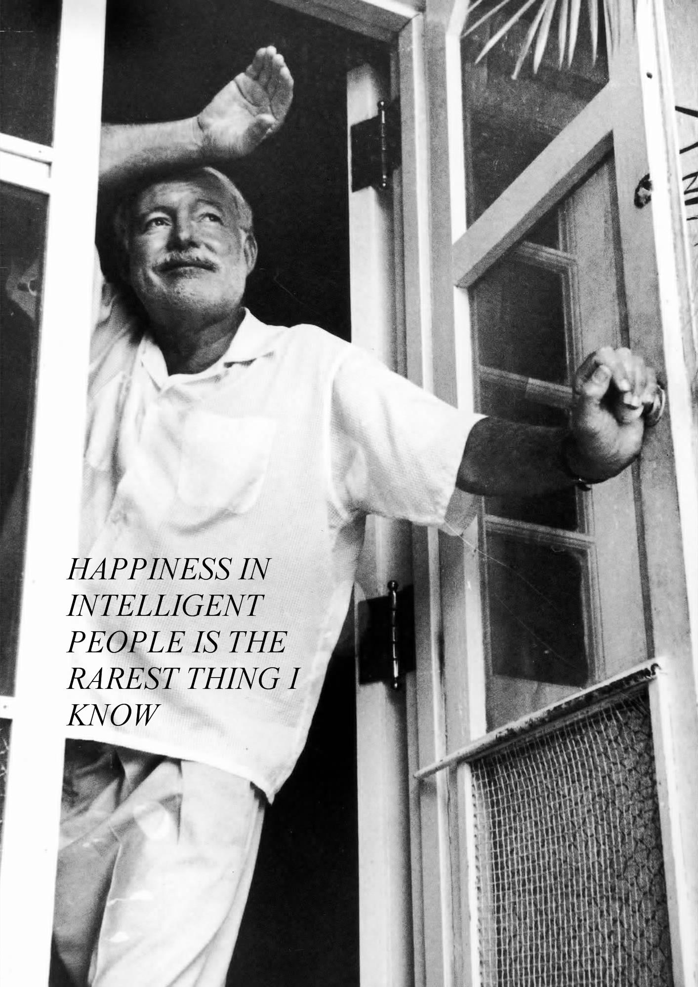 Happiness in intelligent people is the rarest thing I know. Hemingway. (1413×2000)