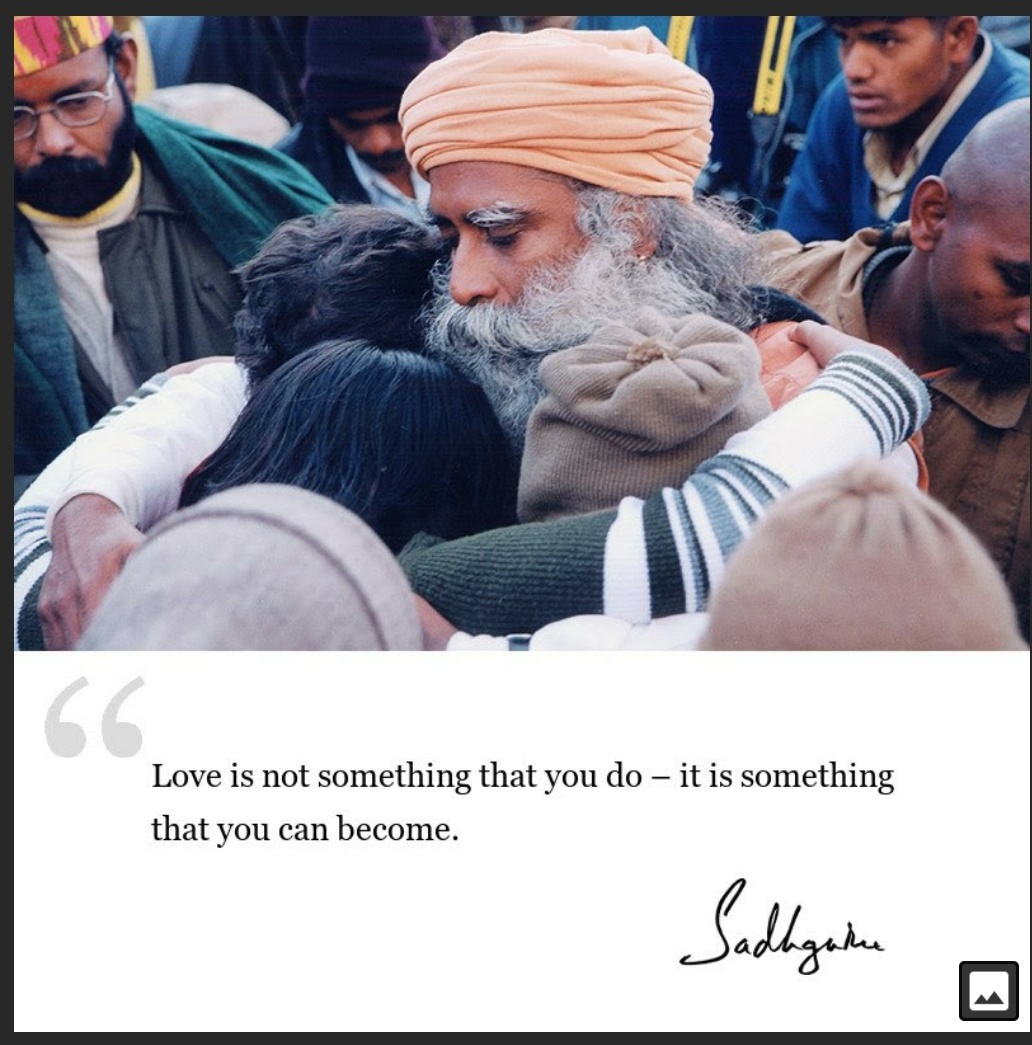 """Love is not something that you do, it is something that you become""- Sadhguru (1032×1045)"