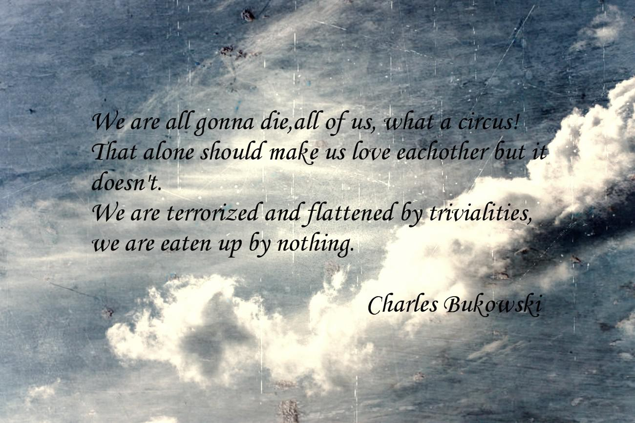 'We are all gonna die, all of us, what a circus!'… Charles Bukowski (1300×867)