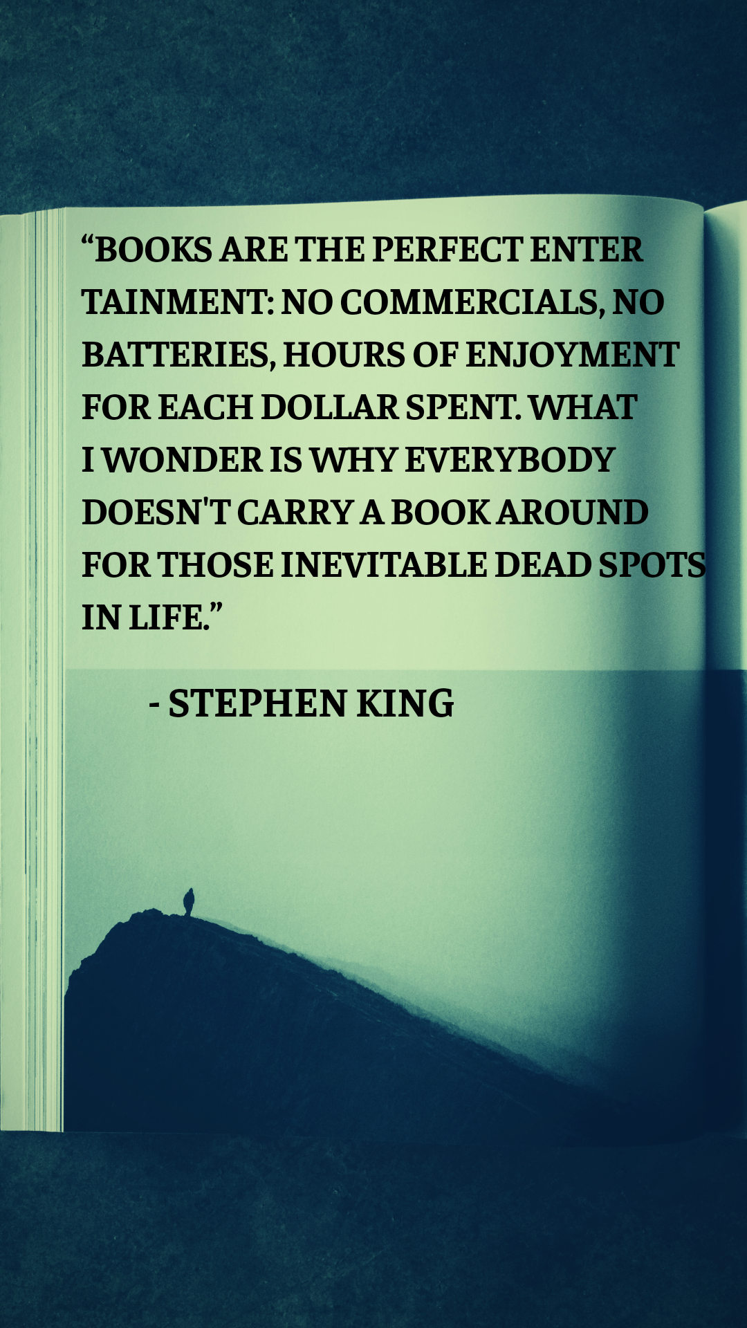 """BOOKS ARE THE PERFECT ENTERTAINMENT: NO COMMERCIALS, NO BATTERIES…"" By Stephen King (1080 x 1920)"