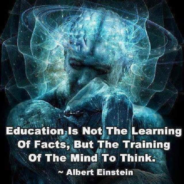 """Education is not the learning of the Facts, But The Training of the Mind to Think."" Albert Einstein [640×640]"