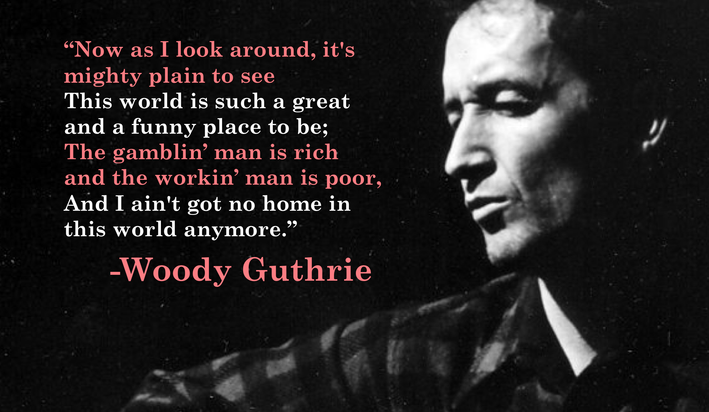 """…I ain't got no home in this world anymore."" -Woody Guthrie [2388×1390]"