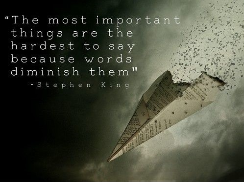The most important things are the hardest to say. They are the things you get ashamed of, because words diminish them-Stephen King (1020×850)