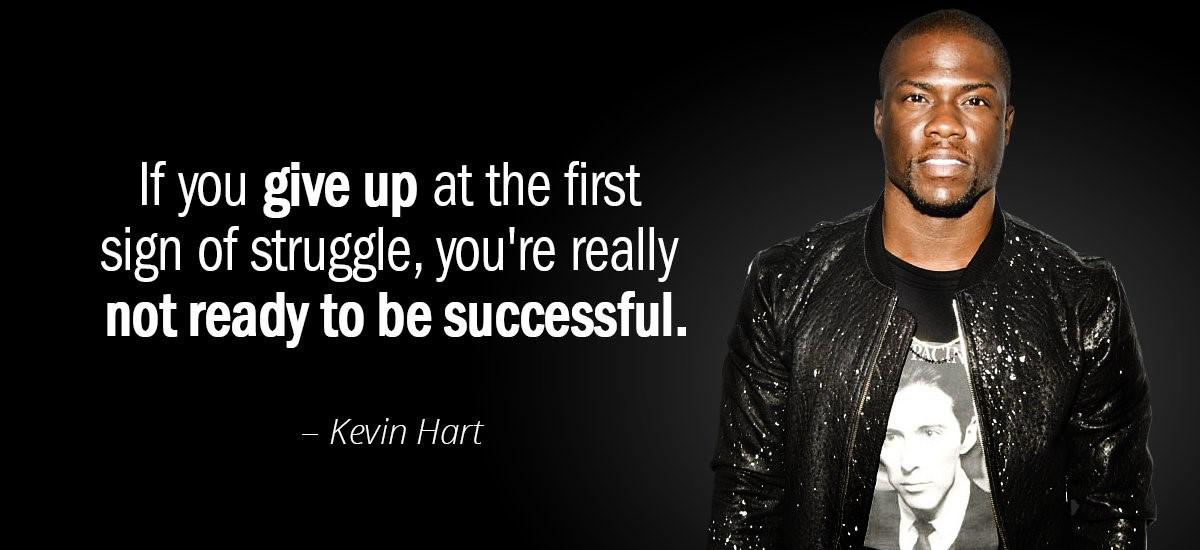 """If you give up at the first sign of struggle, you're really not ready to be successful"" – Kevin Hart [1200 X 550]"