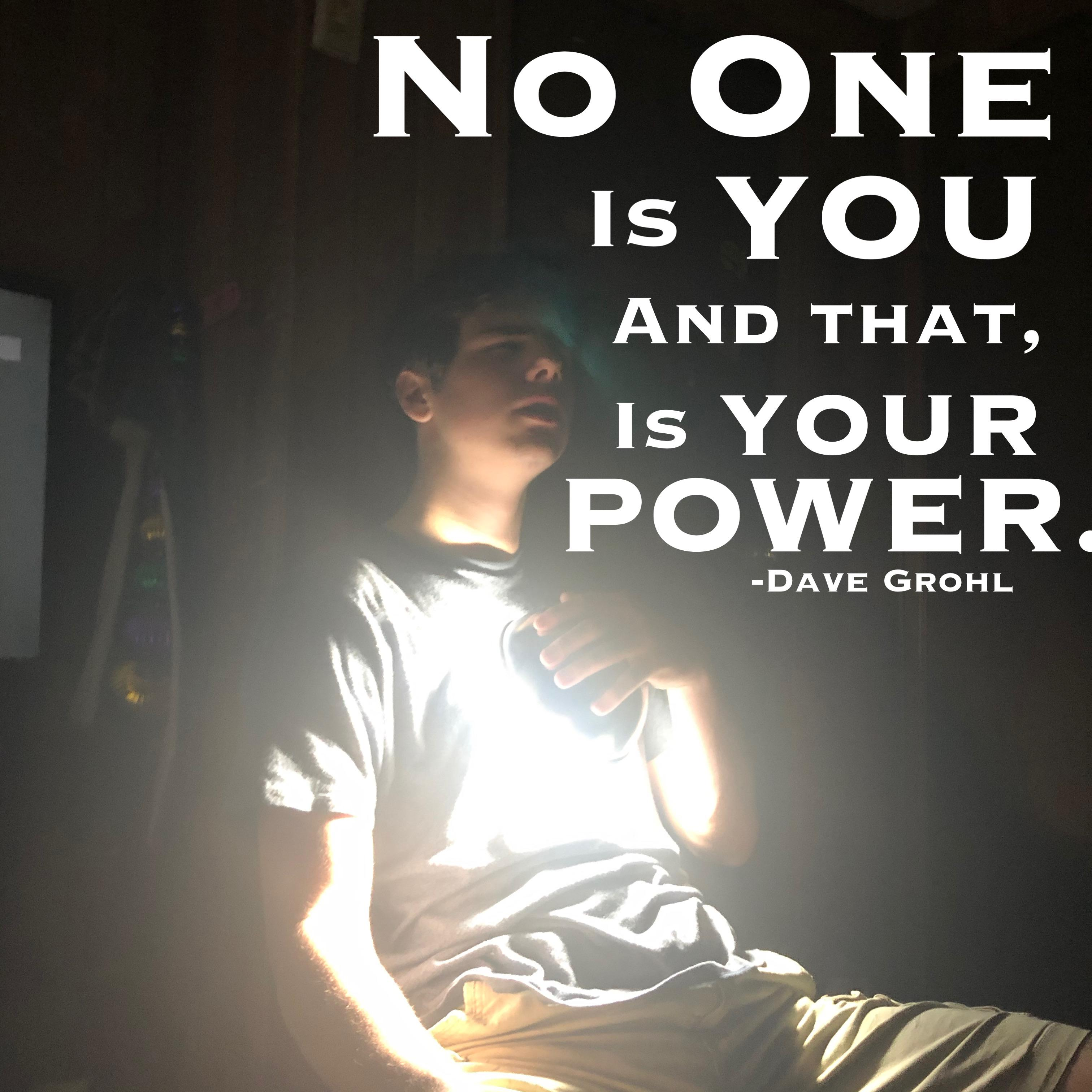 No one is you, and that, is your power. -Dave Grohl [3024×3024]