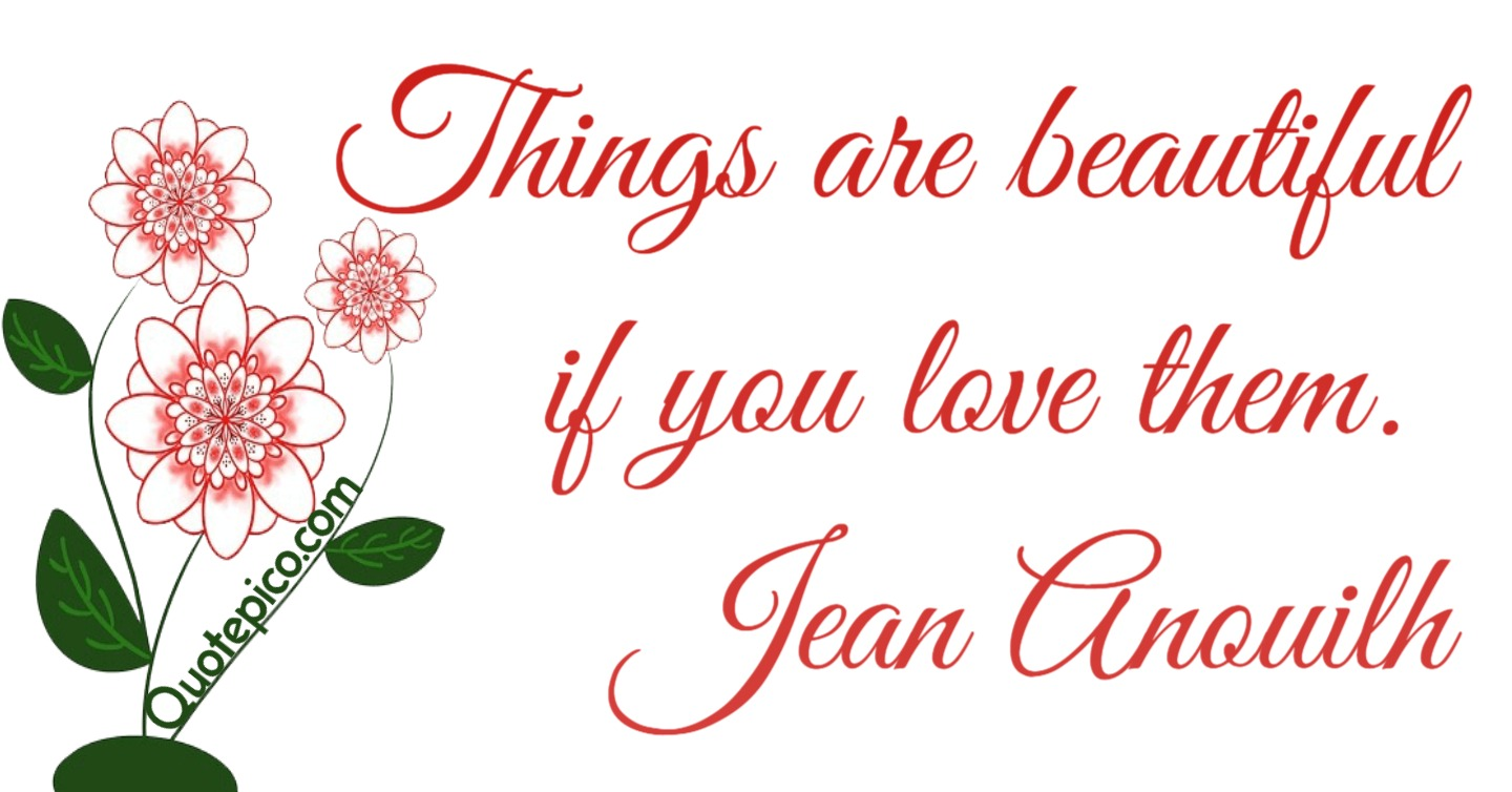"""Things are beautiful if…"" Jean Anouilh (1440×754)"