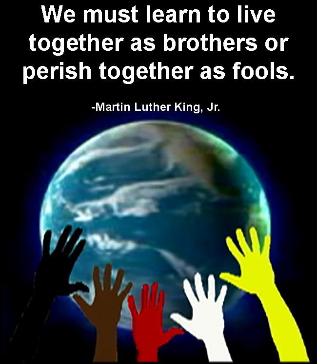 """We must learn to live together as brothers or perish together as fools."" -Martin Luther King, Jr. [650×745]"