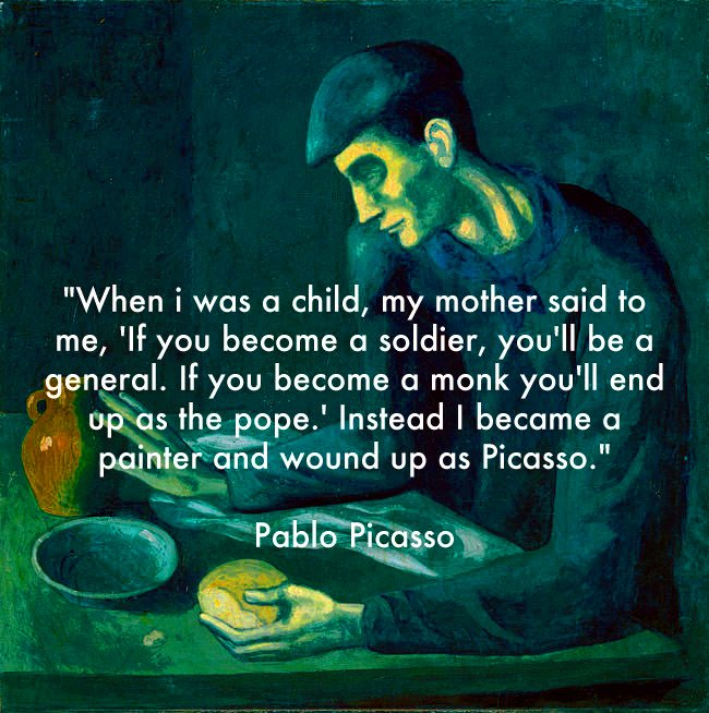 """When i was a child, my mother said to me…"" – Pablo Picasso [650×654]"