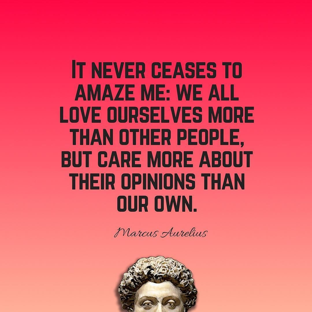 """It never ceases to amaze me: we all love ourselves more than other people, but care more about thier opinions than our own"" – Marcus Aurelius [1080 x 1080]"