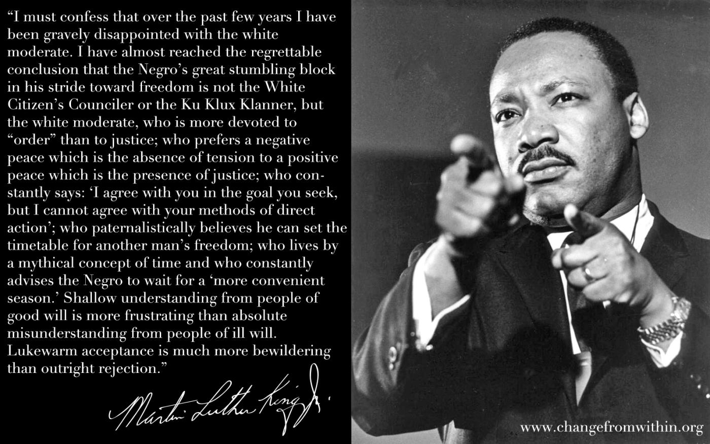 """I must confess that over the past few years I have been gravely disappointed with the white moderate."" – Dr. Martin Luther King, Jr. [1400×875]"