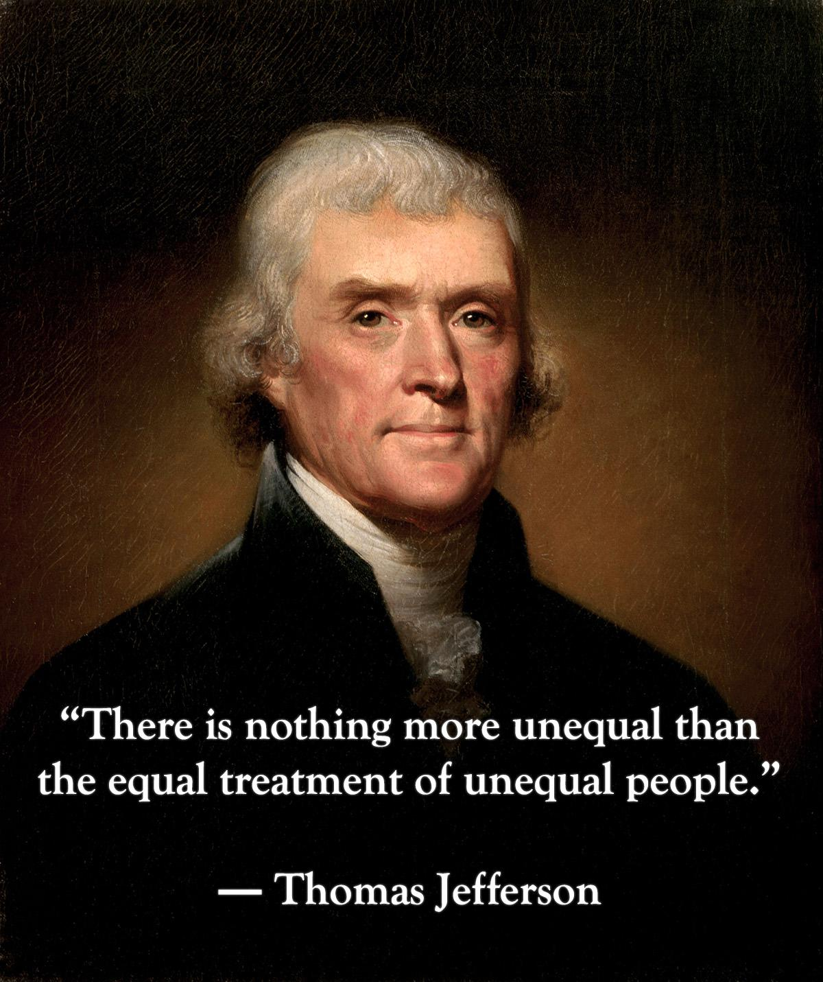 """There is nothing more unequal than the equal treatment of unequal people."" – Thomas Jefferson [OC][1200×1421]"