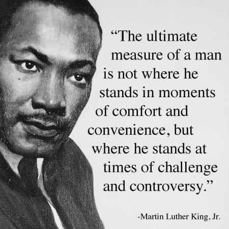"""The ultimate measure of a man is not where he stands in moments of comfort and convenience, but where he stands at times of challenge and controversy."" -MLK Jr. [600×600]"