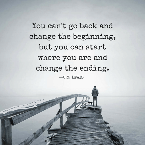 "You can't go back and change the beginning, but you can start where you are and change the ending."" – C.S. Lewis(850×1200)"