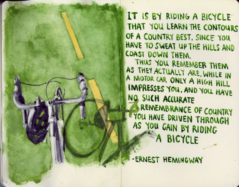 """It is by riding a bicycle that you learn the contours of a country best, since you have to sweat up the hills and coast down them…"" – Ernest Hemingway [800×624]"