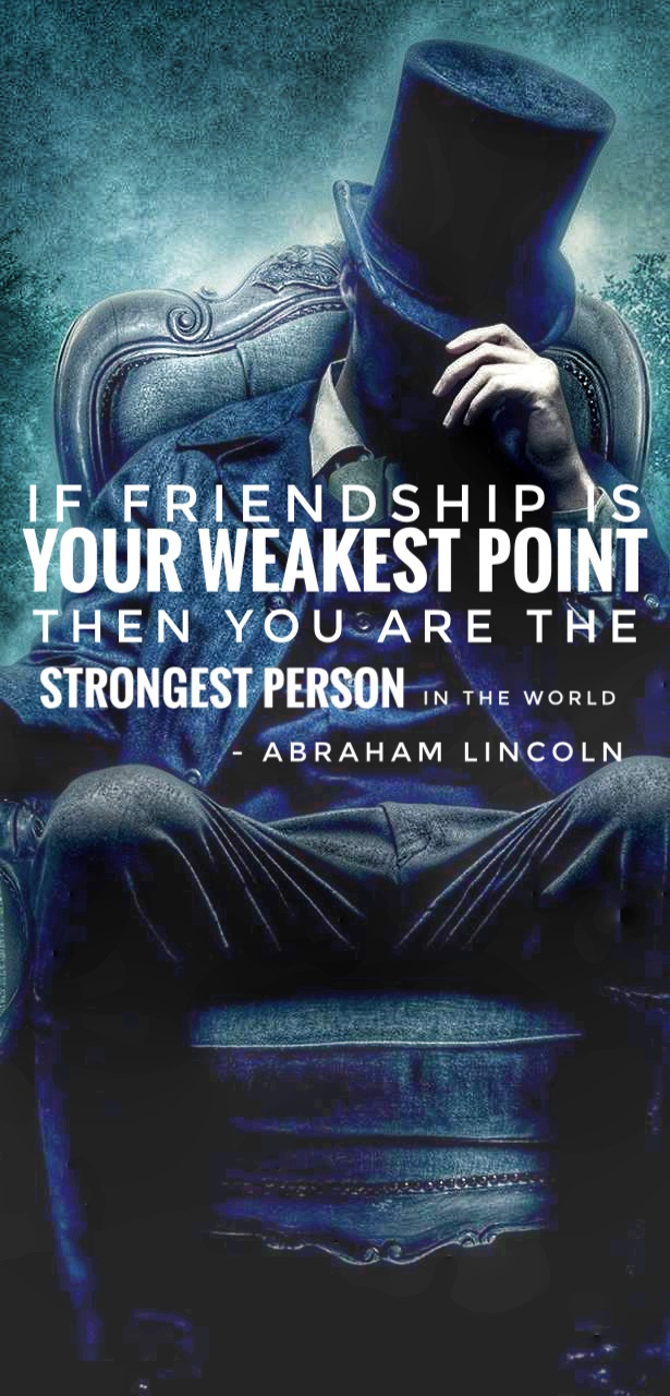 """If friendship is your weakest point… "" – Abraham Lincoln [615×1280]"