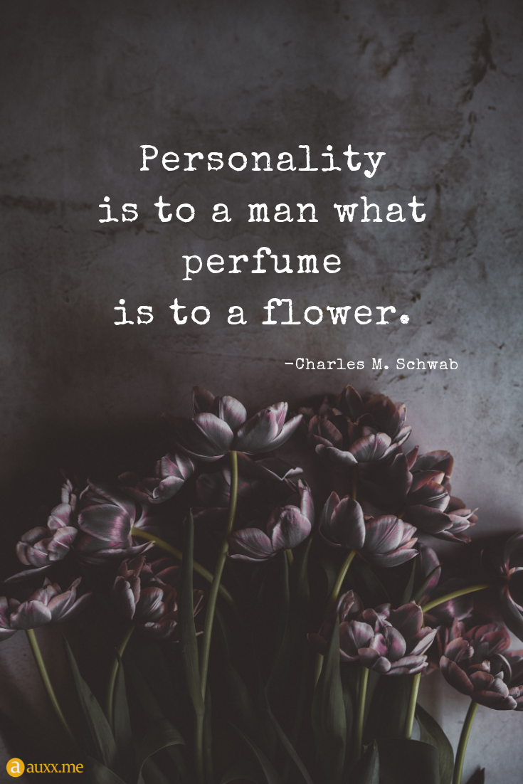 """Personality is to a man what perfume is to a flower."" -Charles M. Schwab [735×1102]"