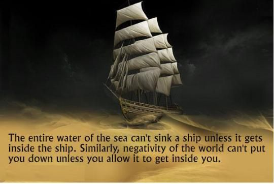 "An entire sea of water can't sink a ship unless it gets inside the ship. Similarly, the negativity of the world can't put you down unless you allow it to get inside you."" – Goi Nasu(1020×750)"