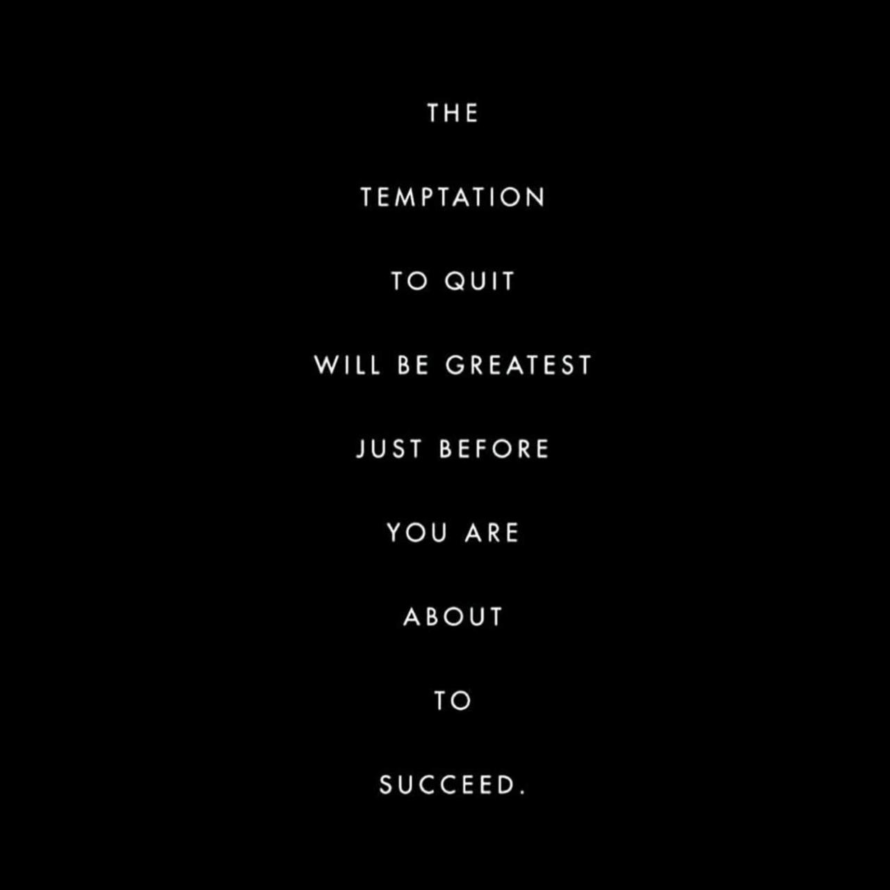 [Image] Don't get tempted to quit