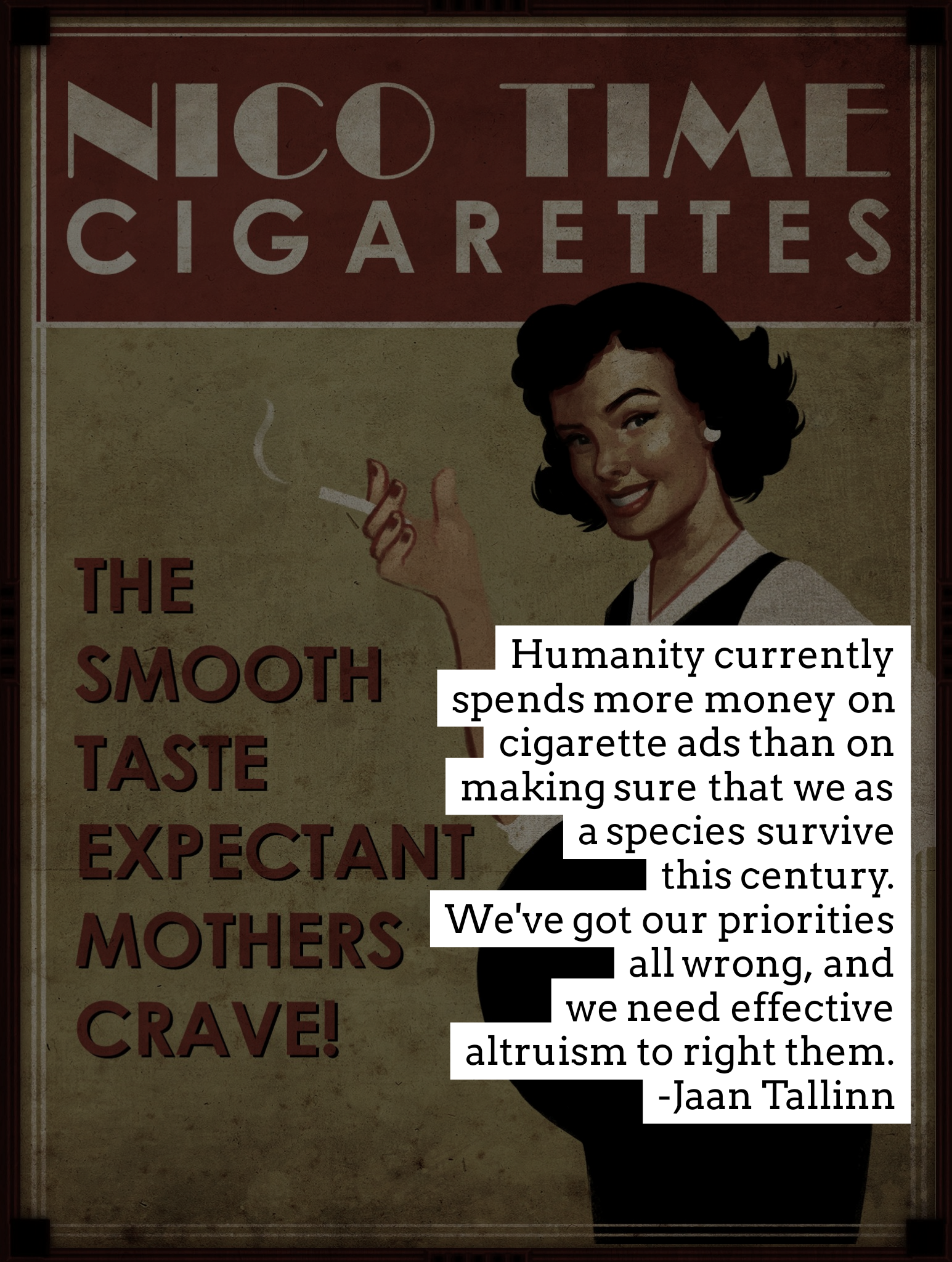 """Humanity currently spends more money on cigarette ads than on making sure that we as a species survive this century…"" -Jaan Tallinn [1545×2048]"