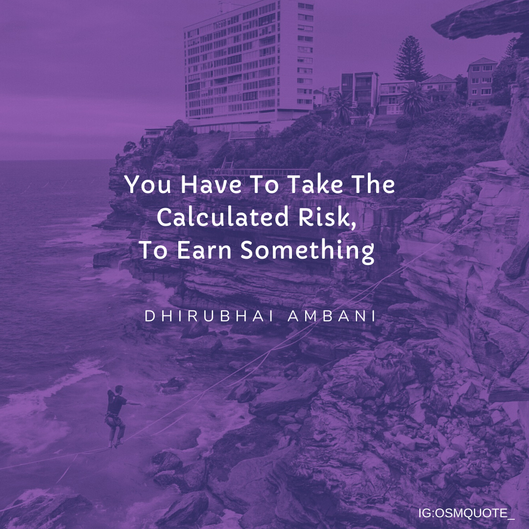 You Have To Take The Calculated Risk, To Earn Something – Dhirubhai Ambani [1080×1080]