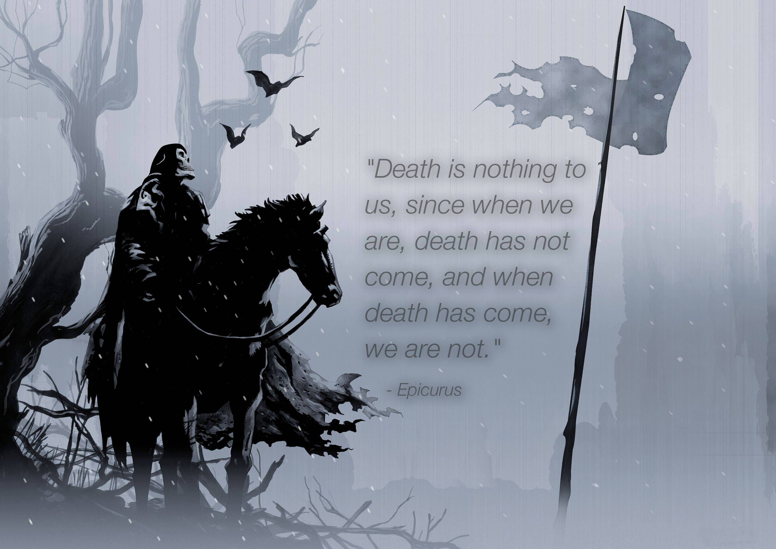 """Death is nothing to us, since when we are, death has not come, and when death has come, we are not."" – Epicurus [2966×2098]"