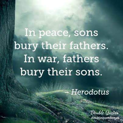 """In peace , sons bury their fathers . In war, fathers bury their sons . "" – Herodotus (403×403)"