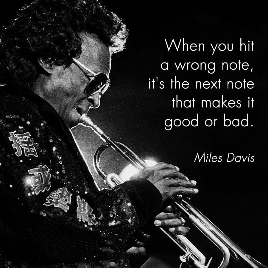 """If you hit the wrong note, it's the next note that determines if it's good or bad.""—Miles Davis [900×900]"
