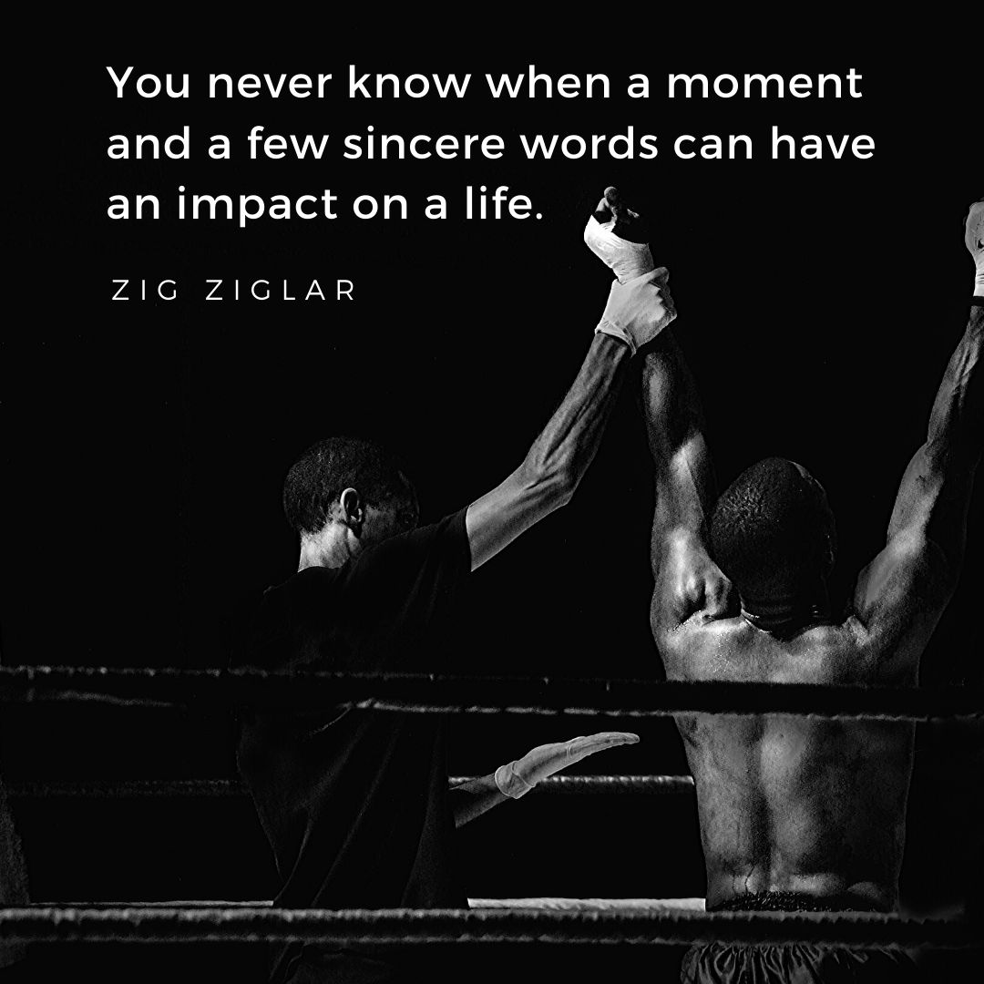 You never know when a moment and a few sincere words can have an impact on a life. – Zig Ziglar [1080×1080]