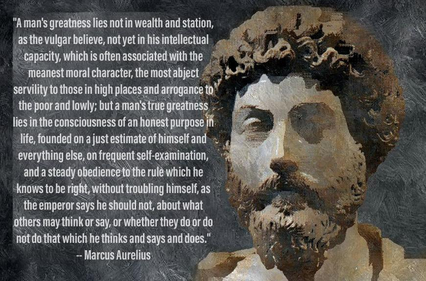 [..] true greatness lies in the consciousness of an honest purpose in life, [..] – Marcus Aurelius [870×575]